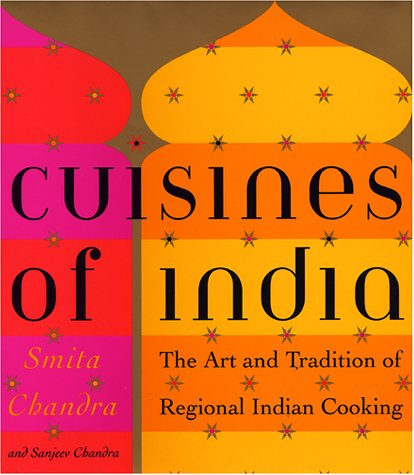 Cuisines of India: The Art and Tradition of Regional Indian Cooking by Smita Chandra, Sanjeev Chandra