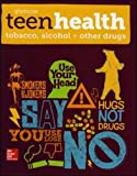 Glencoe Teen Health: Tobacco, Alcohol + Other Drugs