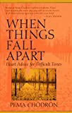 When Things Fall Apart: Heart Advice for Difficult Times (1570621608) by Pema Chodron