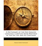 img - for A Dictionary of the Old English Language: Compiled from Writings of the XIII. XIV. and XV. Centuries (Paperback) - Common book / textbook / text book