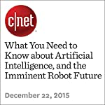 What You Need to Know about Artificial Intelligence, and the Imminent Robot Future   Luke Westaway