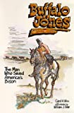 Buffalo Jones: The Man Who Saved America's Bison