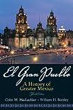 El Gran Pueblo: A History of Greater Mexico (3rd Edition)