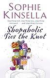 Shopaholic Ties the Knot: (shopaholic Book 3) Sophie Kinsella