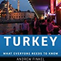 Turkey: What Everyone Needs to Know  Audiobook by Andrew Finkel Narrated by Ken Maxon