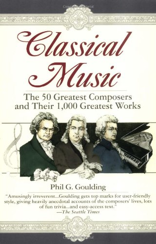 Classical Music The 50 Greatest Composers and Their 1 000 Greatest Works