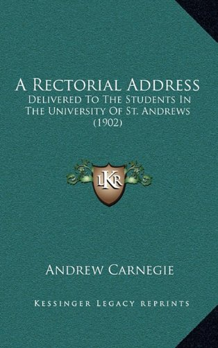 A Rectorial Address: Delivered to the Students in the University of St. Andrews (1902)