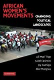 img - for African Women's Movements: Transforming Political Landscapes by Tripp, Aili Mari, Casimiro, Isabel, Kwesiga, Joy, Mungwa, Alice(November 10, 2008) Paperback book / textbook / text book