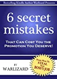 img - for The 6 Mistakes That Can Cost You the Promotion You Deserve (From How to Steal Your Boss's Job: Corporate Secrets and Dirty Tricks to Get the Job YOU Deserve) book / textbook / text book