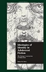 Ideologies of Identity in Adolescent Fiction: The Dialogic Construction of Subjectivity (Garland Reference Library of Social Science)