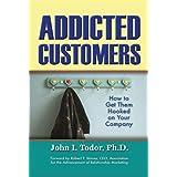 Addicted Customers ~ John I. Todor