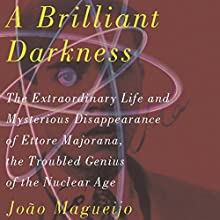 A Brilliant Darkness: The Extraordinary Life and Mysterious Disappearance of Ettore Majorana, the Troubled Genius of the Nuclear Age Audiobook by Joao Magueijo Narrated by Christopher Sullivan