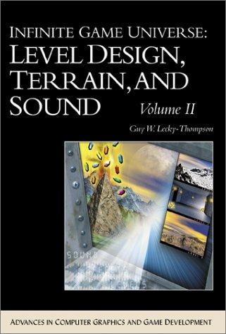 Infinite Game Universe, Volume 2: Level Design, Terrain, and Sound (Advances in Computer Graphics and Game Development Series)