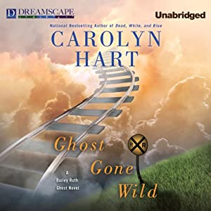 Ghost Gone Wild: A Bailey Ruth Ghost Novel | [Carolyn Hart]