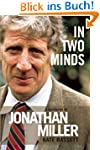 In Two Minds: Jonathan Miller: A Biog...