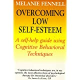 Overcoming Low Self-esteem: Self-help Guide Using Cognitive Behavioural Techniquesby Melanie Fennell
