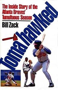 Tomahawked: Inside Story of the Atlanta Braves Tumultuous Season Bill Zack