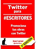 Twitter para #escritores: Promociona tus obras con Twitter (C�mo crear una novela n� 5)