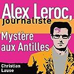 Mystère aux Antilles [Mystery in the Antilles]: Alex Leroc, journaliste | Christian Lause