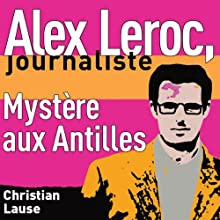 Mystère aux Antilles [Mystery in the Antilles]: Alex Leroc, journaliste (       UNABRIDGED) by Christian Lause Narrated by Christian Lause