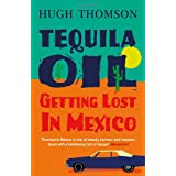 Tequila Oil: Getting Lost In Mexicoby Hugh Thomson