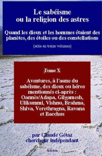Claude Gétaz - Le sabéisme ou la religion des astres: Quand les dieux et les hommes étaient des planètes, des étoiles ou des constellations (Aventures, à l'aune du sabéisme, ... Brahma, Siva, t. 10) (French Edition)
