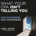What Your CPA Isn't Telling You: Life-Changing Tax Strategies | Mark J. Kohler