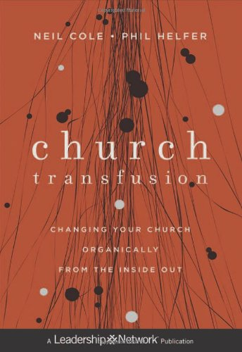 Church Transfusion: Changing Your Church Organically--From the Inside Out