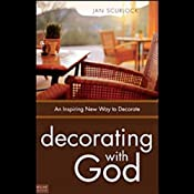 Decorating with God: An Inspiring New Way to Decorate | [Jan Scurlock]