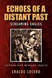 Echoes of a Distant Past: Screaming Eagles: Vietnam War Memoirs, 1969-70