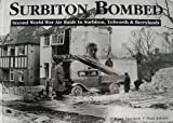 img - for Surbiton Bombed: Second World War Air Raids in Surbiton, Tolworth and Berrylands book / textbook / text book