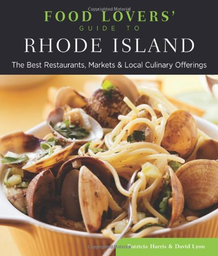 Food Lovers' Guide To® Rhode Island: The Best Restaurants, Markets & Local Culinary Offerings (Food Lovers' Series)