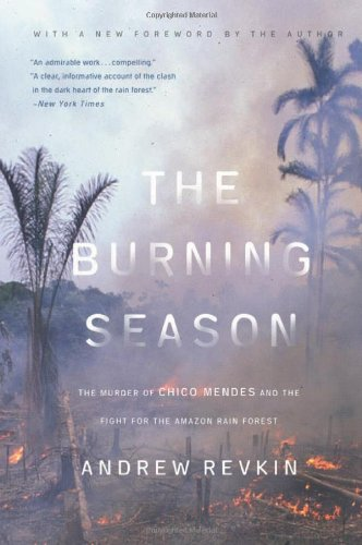 The Burning Season: The Murder of Chico Mendes and the...