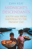 Midnight's Descendants: South Asia from Partition to the Present Day (0007480032) by Keay, John