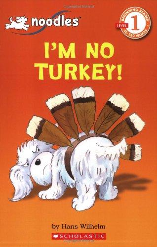 Scholastic Reader, Level 1: Noodles - I'm No Turkey!