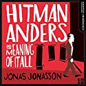 Hitman Anders and the Meaning of It All Hörbuch von Jonas Jonasson Gesprochen von: Peter Kenny