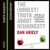 The (Honest) Truth about Dishonesty: How We Lie to Everyone - Especially Ourselves | [Dan Ariely]