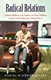 Radical Relations: Lesbian Mothers, Gay Fathers, and Their Children in the United States since World War II (Gender and American Culture)
