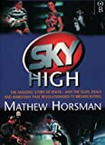 Sky High: The Rise and Rise of BSkyB Mathew Horsman