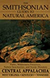 Smithsonian Guides to Natural America: Central Appalachians: West Virginia, Kentucky, Tennessee (The Smithsonian guides to natural America) Bruce Hopkins