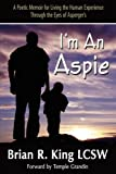 Im an Aspie; A Poetic Memoir for Living the Human Experience Through the Eyes of Aspergers