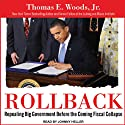 Rollback: Repealing Big Government Before the Coming Fiscal Collapse (       UNABRIDGED) by Thomas. E. Woods Narrated by Johnny Heller