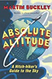 Martin Buckley Absolute Altitude: A Hitch-hiker's Guide to the Sky