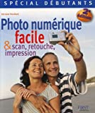 Photo num�rique facile : Et scan, retouche, impression