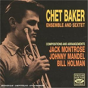 Chet Baker: Ensemble & Sextet
