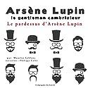 Le pardessus d'Arsène Lupin (Arsène Lupin 45) | Livre audio Auteur(s) : Maurice Leblanc Narrateur(s) : Philippe Colin