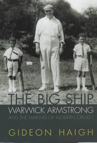 The Big Ship: Warwick Armstrong and the Cricketers of His Time