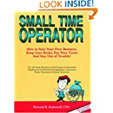 Small Time Operator: How to Start Your Own Business, Keep Your Books, Pay You Taxes, and Stay Out of Trouble.