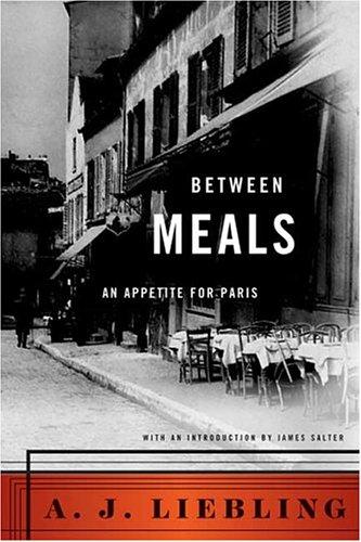 Between Meals: An Appetite for Paris, A. J. Liebling