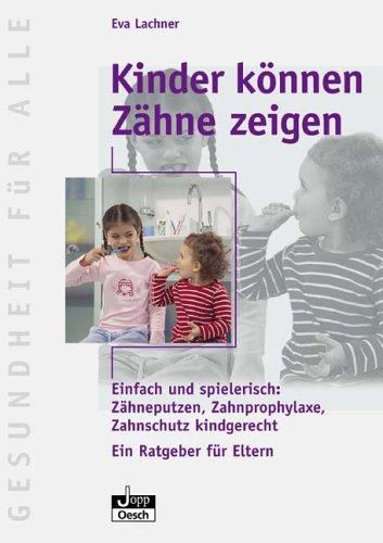 Kinder können Zähne zeigen: Einfach und spielerisch: Zähneputzen, Zahnprophylaxe, Zahnschutz kindgerecht. Ein Rageber für Eltern. Jopp Programm
